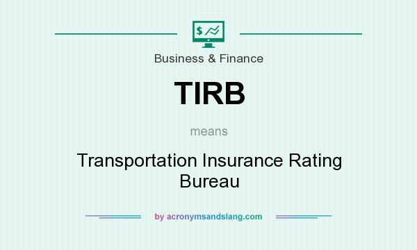 What does TIRB mean? It stands for Transportation Insurance Rating Bureau