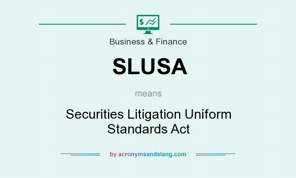 What does SLUSA mean? It stands for Securities Litigation Uniform Standards Act