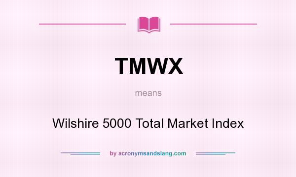 What does TMWX mean? It stands for Wilshire 5000 Total Market Index