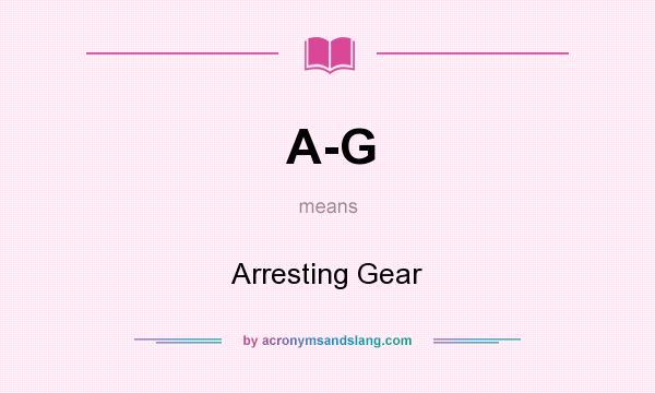 What does A-G mean? It stands for Arresting Gear