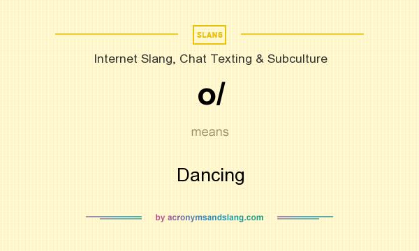 What does o/ mean? It stands for Dancing