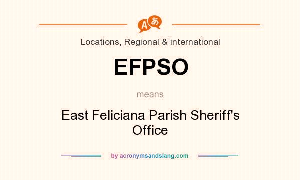 What does EFPSO mean? It stands for East Feliciana Parish Sheriff`s Office