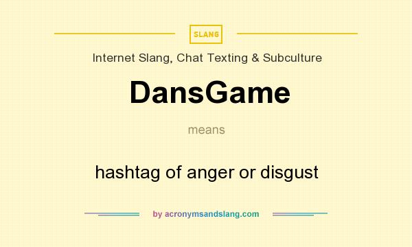 What does DansGame mean? It stands for hashtag of anger or disgust