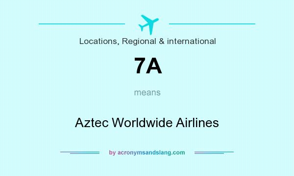 What does 7A mean? It stands for Aztec Worldwide Airlines
