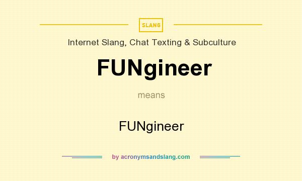 What does FUNgineer mean? It stands for FUNgineer