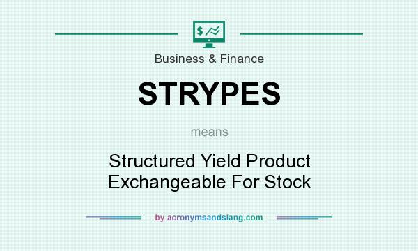 What does STRYPES mean? It stands for Structured Yield Product Exchangeable For Stock