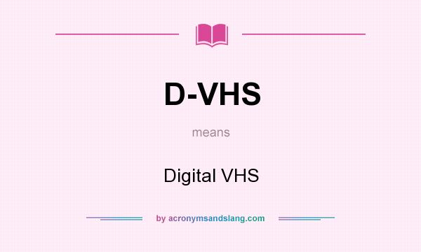 What does D-VHS mean? It stands for Digital VHS