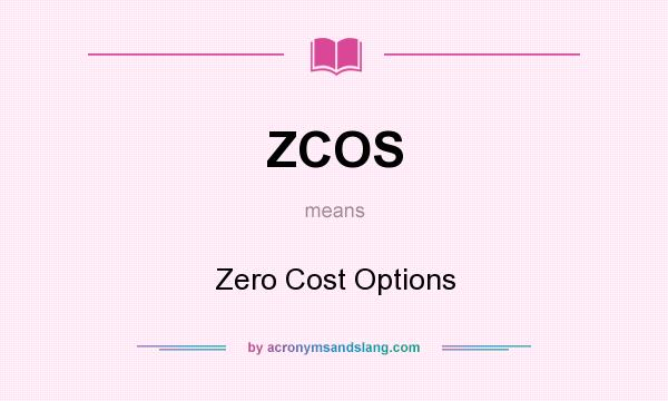 What does ZCOS mean? It stands for Zero Cost Options