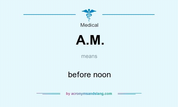 What does A.M. mean? It stands for before noon