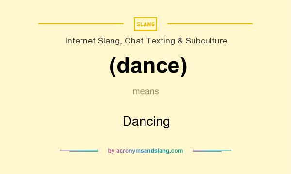 What does (dance) mean? It stands for Dancing