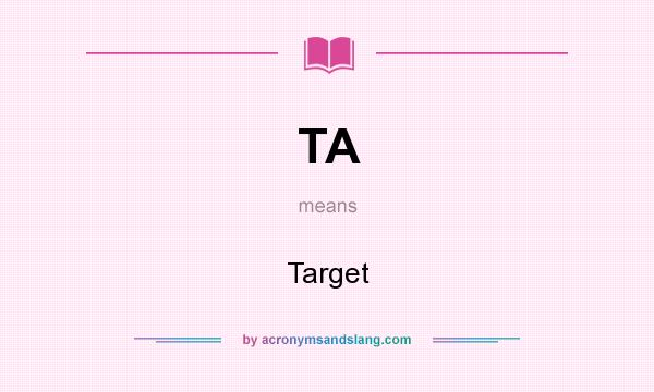 What does TA mean? It stands for Target