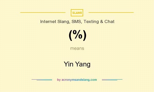 What does (%) mean? It stands for Yin Yang