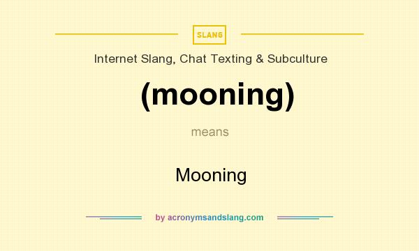 What does (mooning) mean? It stands for Mooning