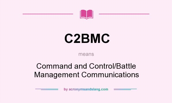 What does C2BMC mean? It stands for Command and Control/Battle Management Communications
