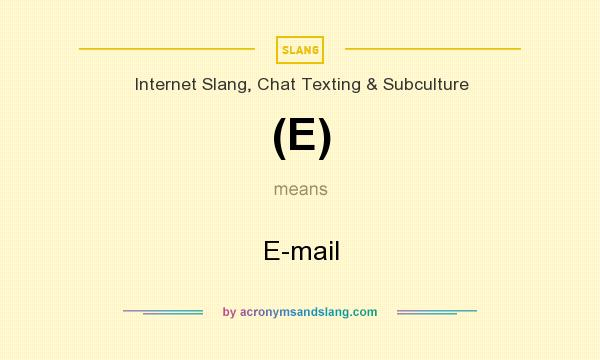 What does (E) mean? It stands for E-mail