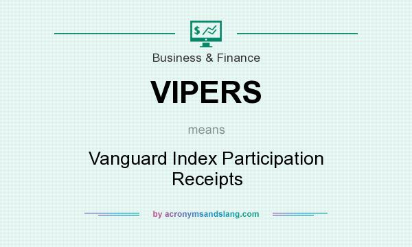 What does VIPERS mean? It stands for Vanguard Index Participation Receipts
