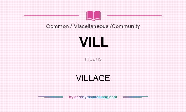 What does VILL mean? It stands for VILLAGE