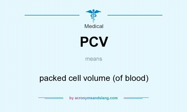 What does PCV mean? It stands for packed cell volume (of blood)