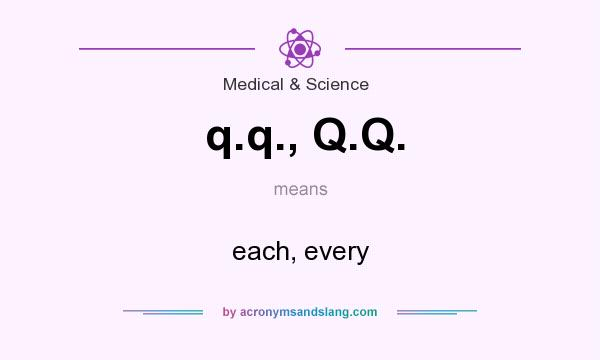 What does q.q., Q.Q. mean? It stands for each, every