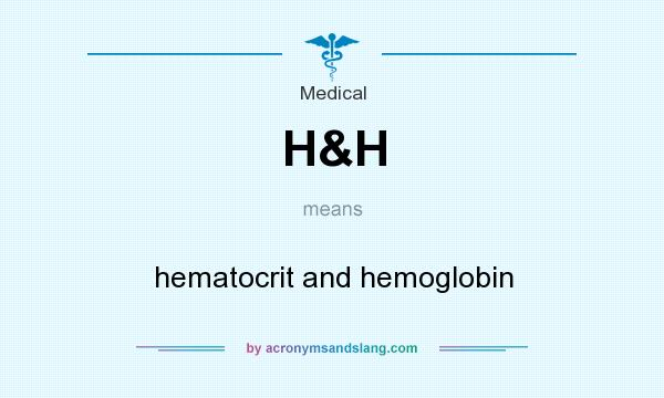 What does H&H mean? It stands for hematocrit and hemoglobin