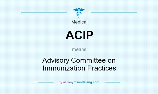 What does ACIP mean? It stands for Advisory Committee on Immunization Practices
