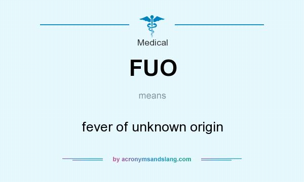 What does FUO mean? It stands for fever of unknown origin