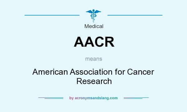 What does AACR mean? It stands for American Association for Cancer Research