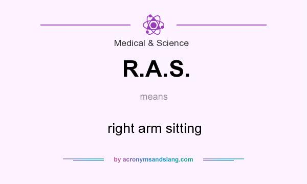 What does R.A.S. mean? It stands for right arm sitting