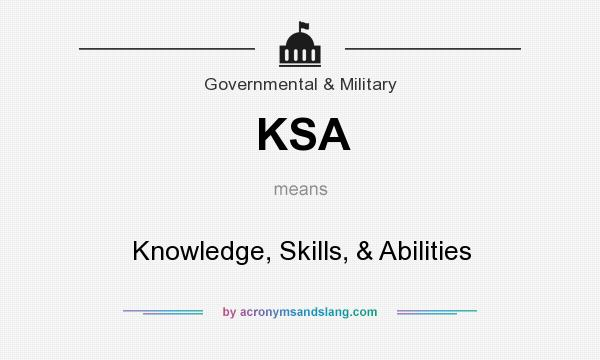 What does KSA mean? It stands for Knowledge, Skills, & Abilities