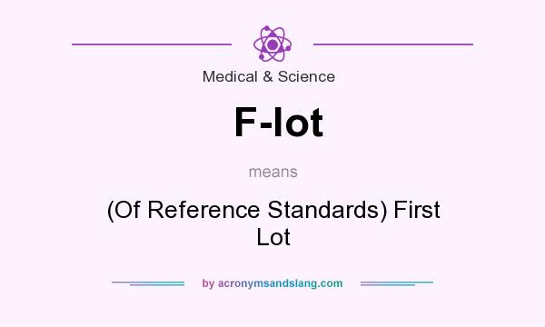 What does F-lot mean? It stands for (Of Reference Standards) First Lot