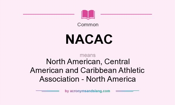 What does NACAC mean? It stands for North American, Central American and Caribbean Athletic Association - North America
