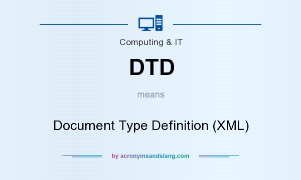What does DTD mean? It stands for Document Type Definition (XML)