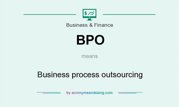 What does BPO mean? It stands for Business process outsourcing