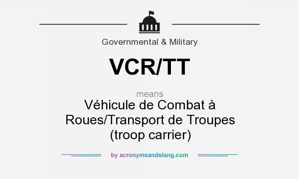 What does VCR/TT mean? It stands for Véhicule de Combat à Roues/Transport de Troupes (troop carrier)