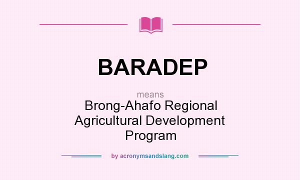What does BARADEP mean? It stands for Brong-Ahafo Regional Agricultural Development Program
