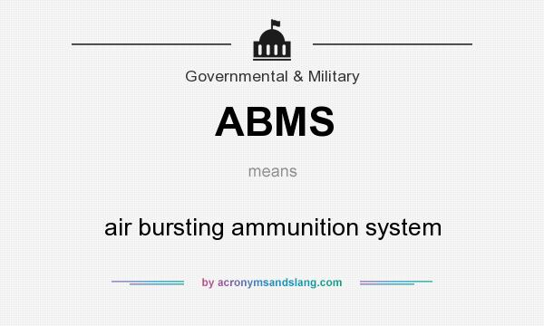 What does ABMS mean? It stands for air bursting ammunition system