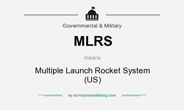 What does MLRS mean? It stands for Multiple Launch Rocket System (US)