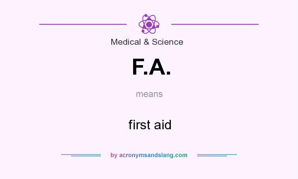 What does F.A. mean? It stands for first aid