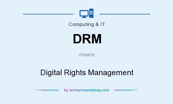 What does DRM mean? It stands for Digital Rights Management