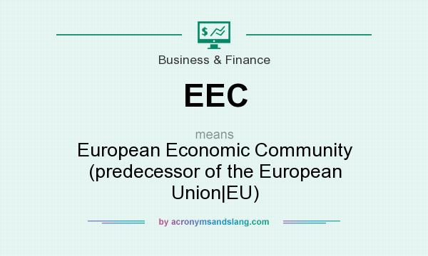 What does EEC mean? It stands for European Economic Community (predecessor of the European Union|EU)