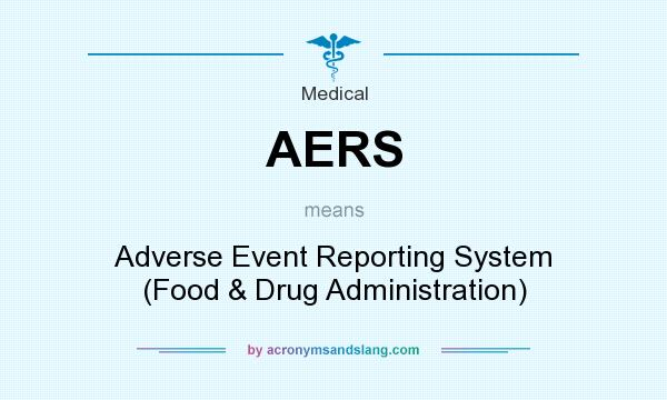 What does AERS mean? It stands for Adverse Event Reporting System (Food & Drug Administration)
