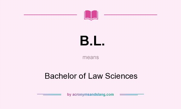 What does B.L. mean? It stands for Bachelor of Law Sciences