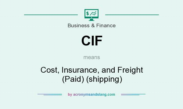 What does CIF mean? It stands for Cost, Insurance, and Freight (Paid) (shipping)