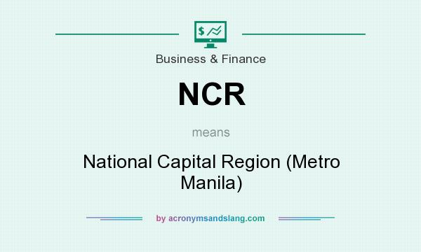 What does NCR mean? It stands for National Capital Region (Metro Manila)