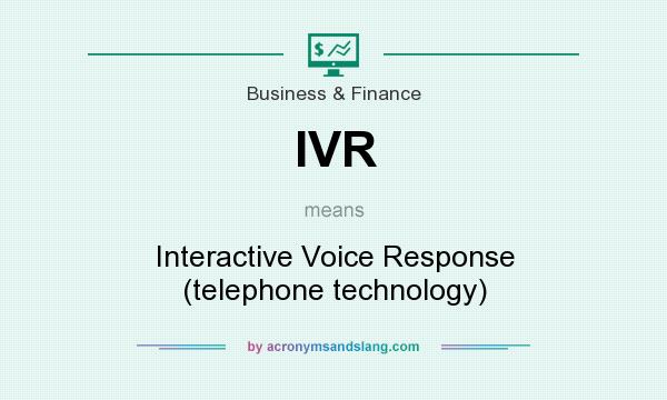 What does IVR mean? It stands for Interactive Voice Response (telephone technology)