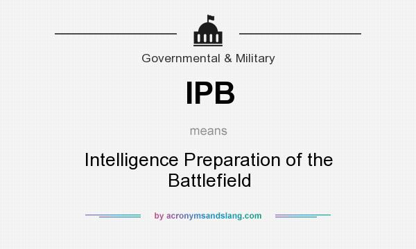 What does IPB mean? It stands for Intelligence Preparation of the Battlefield