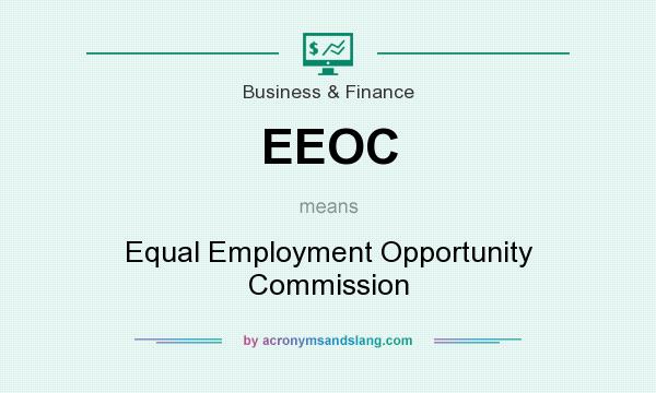 What does EEOC mean? It stands for Equal Employment Opportunity Commission