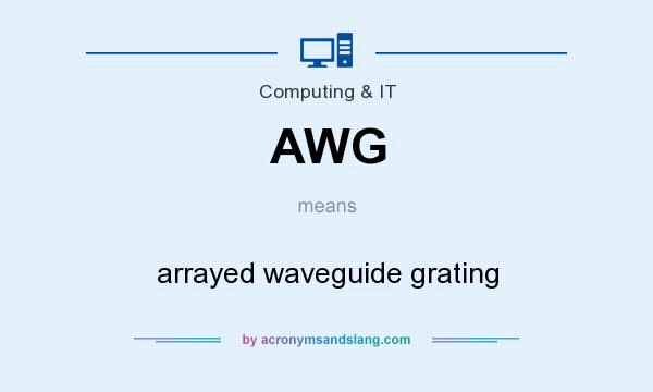 What does AWG mean? It stands for arrayed waveguide grating