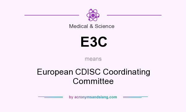 What does E3C mean? It stands for European CDISC Coordinating Committee
