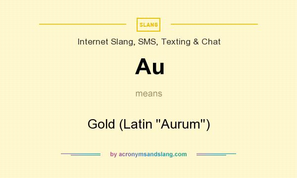 What does Au mean? It stands for Gold (Latin ``Aurum``)